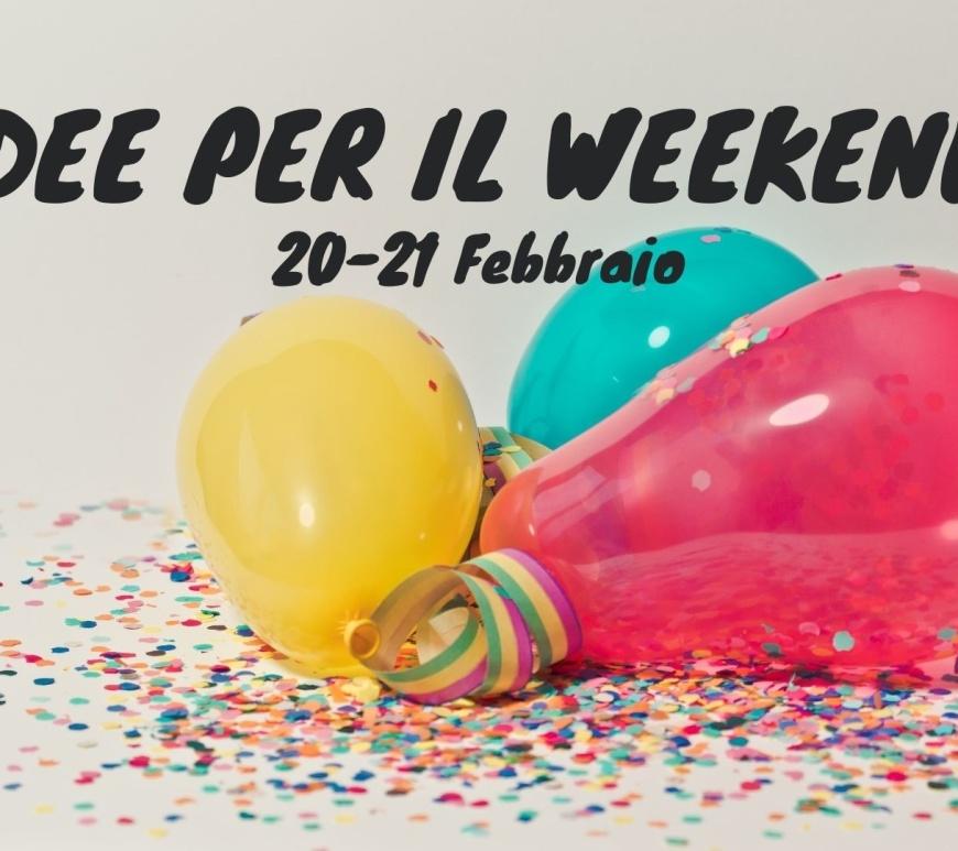 Idee per il weekend 20-21 Febbraio